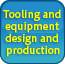 Tooling and equipment design and production