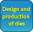 Design and production of dies